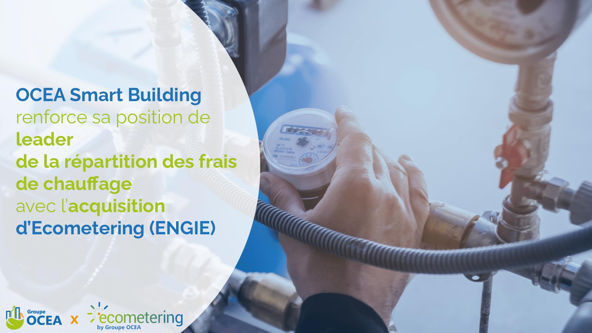 OCEA Smart Building renforce sa position de leader de la répartition des frais de chauffage en France avec l'acquisition d'Ecometering (ENGIE)